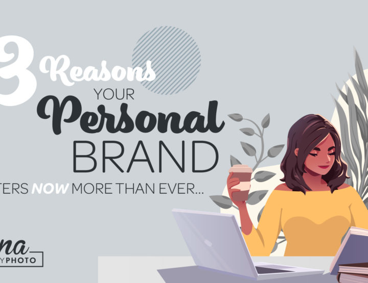3 Reasons Your Personal Brand Matters NOW More Than Ever!